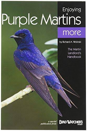 Enjoying Purple Martins More - Richard A Wolinski