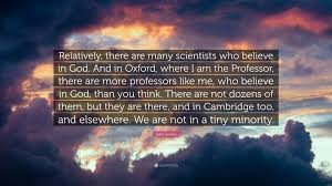 John Lennox Quote Relatively There Are Many Scientists Who Believe In God