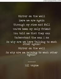 Mirror On The Wall Here We Are Again Through My Rise And Fall Youve Been Only Friend You Told Me That They Can Understand Man I Am So Why