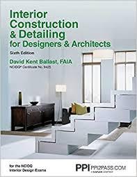 104 Architects Interior Designers Ppi Construction Detailing For 6th Edition A Comprehensive Ncidq Book Ballast Faia Ncidq Cert 9425 David Kent 9781591264200 Amazon Com Books