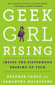 Geek Girl Rising Inside The Sisterhood Shaking Up Tech