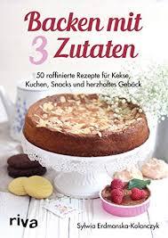 backen mit 3 zutaten 50 raffinierte rezepte für kuchen kekse snacks und herzhaftes gebäck german edition