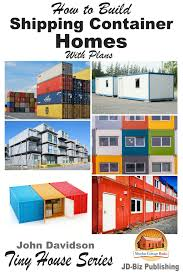 100 Plans For Shipping Container Homes How To Build With Ebook By John Davidson Rakuten Kobo