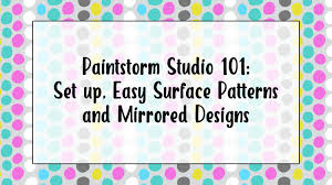 100 Studio 101 Designs Paintstorm Set Up Easy Surface Patterns And Mirrored