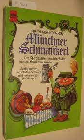 münchner schmankerl das spezialitäten kochbuch der echten münchner küche zünftig serviert mit allerlei anekdoten und vielen lustigen zeichnungen