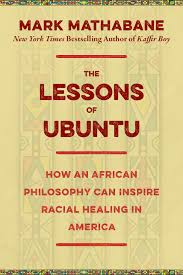 The Lessons Of Ubuntu How An African Philosophy Can Inspire Racial Healing In America Mark Mathabane 9781510712614 Amazon Books