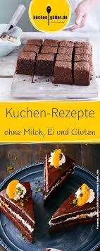 Glutenfreier Kuchen Rezept Ohne Nã Sse Wir Zeigen Euch Leckere Rezepte Für Kuchen Ohne Milch Ei