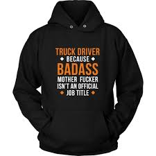 Truck Driver Shirt - Truck Driver Because Badass Mother Fucker Isn't ... They Call Me A Truck Driver Baseball Tshirt Custoncom Sleep With Truck Deliver Funny Ladies Vneck T Shirt Sex Taken By Badass Tow Hoodie Tank 0steescom Men Drive Big Trucks Gift Im Proud But Nothing Beats Being Dad Unisex All Are Created Equally Then Few Become Drivers Mens Operators Do It In Positions Tee Because Mf Is Not An Official Job For Still Plays With Trucksrt Rateeshirt Amazoncom Womens Wife Hot This Girl Is Sexy By Spreadshirt