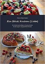 ein stück kuchen liebe 50 einfache kuchenideen mit wenig