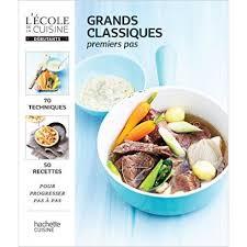 grand classique cuisine grands classiques premiers pas l école de la cuisine crocbook
