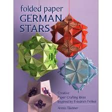 Folded Paper German Stars Creative Crafting Ideas Inspired By Friedrich Fribel
