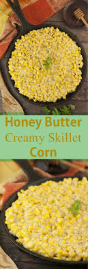 Honey Butter Creamy Skillet Corn Recipe Will Be The Most Popular Dish At Thanksgiving Christmas
