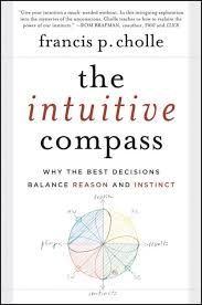 The Intuitive Compass Why Best Decisions Balance Reason And Instinct