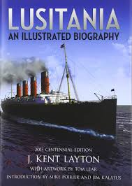 Lusitania Sinks In Real Time by Lusitania An Illustrated Biography Amazon Co Uk J Kent Layton