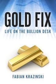 amazon com gold fix life on the bullion desk ebook fabian