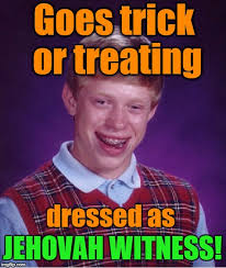 Jehovah Witness Halloween by Creepy Condescending Wonka Meme Imgflip