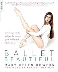 Ballet Beautiful Transform Your Body And Gain The Strength Grace Focus Of A Dancer Mary Helen Bowers 9780738215907 Amazon Books
