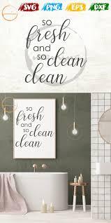 so frisch und so sauber sauber svg badezimmer kunstdrucke badezimmer wand dekor badezimmer schilder badezimmer poster schneiden sie dateien