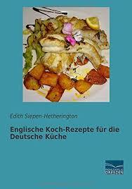 englische koch rezepte für die deutsche küche german