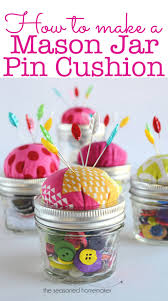 Turn A Mason Jar Into Pin Cushion Tutorial Using This Step By Makes Great Gifts For Sewing Friends