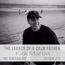Founder Of Celebrate Calm Kirk Martin Shares The Powerful Story How He Went From An Angry Tough Dad To A Coaching And Why Dads Role In