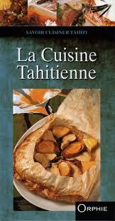 cuisine tahitienne amazon fr la cuisine tahitienne françoise lefèvre livres