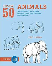 Draw 50 Animals The Step By Way To Elephants Tigers Dogs Fish Birds And Many More Lee J Ames 9780823085781 Amazon Books