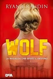 Recensione Wolf La Ragazza Che Sfido Il Destino By Ryan Graudin