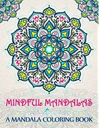 Mindful Mandalas A Mandala Coloring Book Unique Uplifting Adult