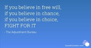 bureau free you believe in free will if you believe in chance if you believe