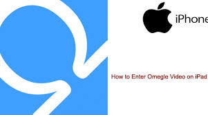 How to Enter Omegle Video on iPad