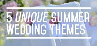 5 Unique Summer Wedding Themes Summerweddingschicago Weddingthemes