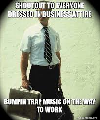 Shoutout to Everyone Dressed in Business Attire Bumpin Trap Music