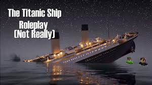 the sinking ship roblox titanic roleplay not really youtube