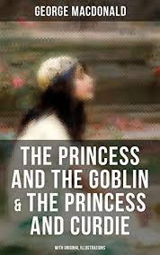 The Princess And Goblin Curdie With Original Illustrations