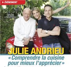cuisine de julie andrieu comprendre la cuisine pour mieux l apprécier télé magazine