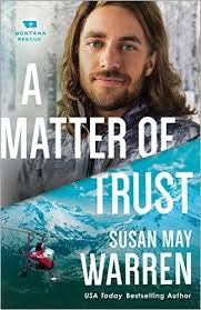A Matter Of Trust Montana Rescue Susan May Warren 9780800727451 Amazon