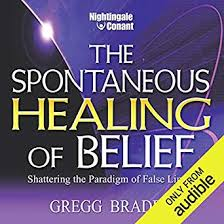 Amazon The Spontaneous Healing Of Belief Shattering Paradigm False Limits Audible Audio Edition Dr Gregg Braden Nightingale Conant Books