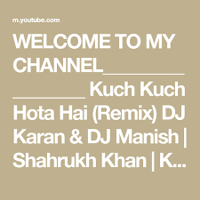 welcome to my channel kuch kuch hota hai