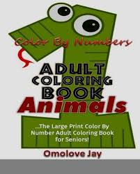 Amazon Color By Number Adult Coloring Book Animals The Large Print Adu 9781539650867 Omolove Jay Books