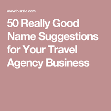 50 Really Good Name Suggestions For Your Travel Agency Business