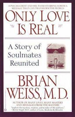 Only Love Is Real: A Story of Soulmates Reunited - Brian L. Weiss