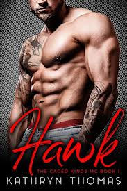 Hawk A Bad Boy Motorcycle Club Romance The Caged Kings MC Book 1