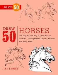 Draw 50 Horses The Step By Way To Broncos Arabians Thoroughbreds Dancers Prancers And Many More Lee J Ames
