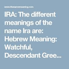 IRA The Different Meanings Of Name Ira Are Hebrew Meaning Watchful