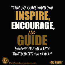 True Joy Comes When You Inspire Encourage And Guide Someone Else On A Path