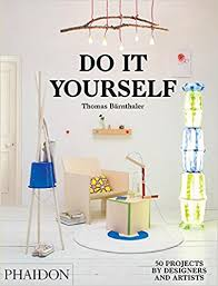 Do It Yourself 50 Projects By Designers And Artists Thomas Barnthaler 9780714870199 Amazon Books