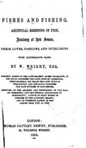 Fishes And Fishing Artificial Breeding Of Fish Anatomy Their Senses Loves Passions Intellects Wright William 1773 1860 Free Download