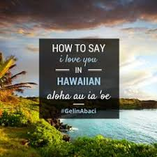 Aloha Au Ia Oe Pronounced Ah Low Hah Oo Ee Oh Eh Means I Love You In Hawaiian And Affection