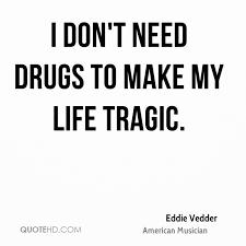 eddie vedder quotes eddie vedder quotes i don t need drugs to